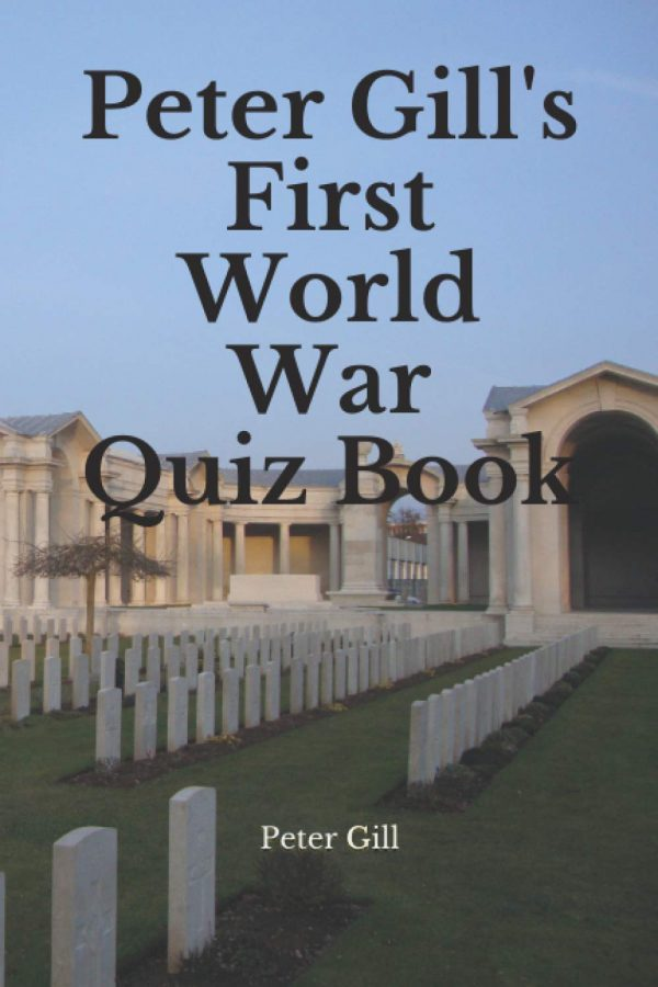 Peter Gill's First World War Quiz Book